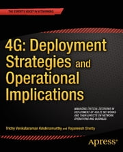 4G: Deployment Strategies and Operational Implications - Managing Critical Decisions in Deployment of 4G/LTE Networks and their Effects on Network Operations and Business ebook by Trichy Venkataraman Krishnamurthy, Rajaneesh Shetty
