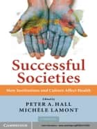 Successful Societies - How Institutions and Culture Affect Health ebook by Peter A. Hall, Michèle Lamont