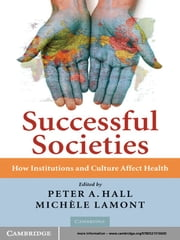 Successful Societies - How Institutions and Culture Affect Health ebook by Peter A. Hall,Michèle Lamont