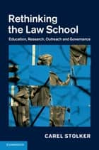 Rethinking the Law School - Education, Research, Outreach and Governance ebook by Carel Stolker