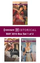 Harlequin Historical May 2015 - Box Set 1 of 2 - A Dance with Danger\The Rake to Reveal Her\The Husband Season ebook by Jeannie Lin, Julia Justiss, Mary Nichols