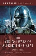 The Viking Wars of Alfred the Great ebook by Paul Hill