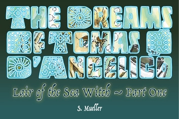 The Dreams of Tomas D'Angelico: Lair of the Sea Witch Part 1 ebook by Shawn J. Mueller