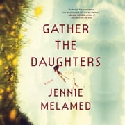 Gather the Daughters - A Novel audiobook by Jennie Melamed