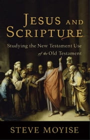 Jesus and Scripture - Studying the New Testament Use of the Old Testament ebook by Steve Moyise