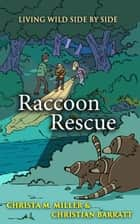 Raccoon Rescue - Living Wild Side by Side ebook by Christa Miller