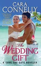 The Wedding Gift ebook by Cara Connelly