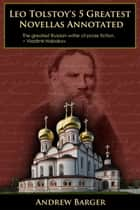Leo Tolstoy's 5 Greatest Novellas Annotated ebook by Andrew Barger
