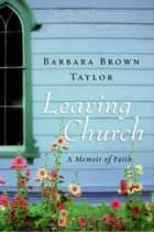 Leaving Church - A Memoir of Faith ebook by Barbara Brown Taylor
