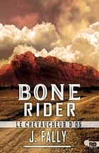 Bone Rider : le chevaucheur d'os eBook by J. Fally, Jessica Hyde