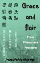 Grace and Flair: Three Vietnamese Poetesses ebook by Khoa Ngô