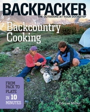 Backcountry Cooking - From Pack to Plate in 10 Minutes ebook by Dorcas Miller