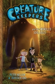 Creature Keepers and the Swindled Soil-Soles ebook by Peter Nelson,Rohitash Rao
