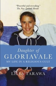 Daughter of Gloriavale - My Life in a Religious Cult ebook by Lilia Tarawa