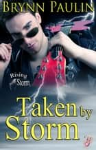 Taken by Storm - Rising Storm Series, Book One ebook by Brynn Paulin