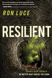 Resilient - Live Beyond a Feel-Good Faith and Build a Spiritual Foundation that Lasts ebook by Ron Luce