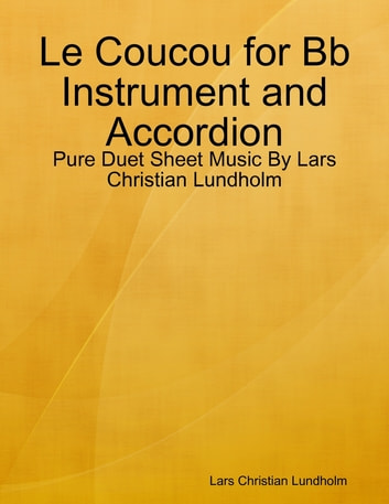 Le Coucou for Bb Instrument and Accordion - Pure Duet Sheet Music By Lars Christian Lundholm ebook by Lars Christian Lundholm