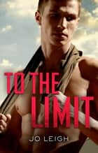 To The Limit ebook by Jo Leigh