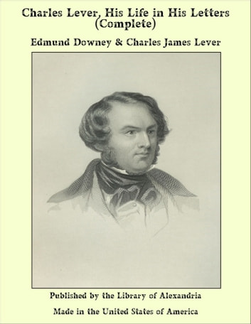 Charles Lever, His Life in His Letters (Complete) ebook by Edmund Downey