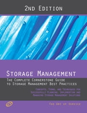 Storage Management - The Complete Cornerstone Guide to Storage Management Best Practices Concepts, Terms, and Techniques for Successfully Planning, Implementing and Managing Storage Management Solutions - Second Edition ebook by Ivanka Menken