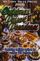 Christmas Dessert Decadence ebook by VTP Anthologies
