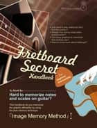 Fretboard Secret Handbook ebook by Scott Su