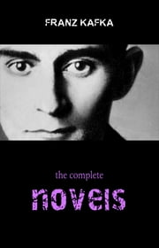Franz Kafka: The Complete Novels ebook by Franz Kafka