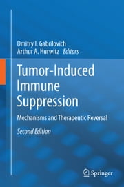 Tumor-Induced Immune Suppression - Mechanisms and Therapeutic Reversal ebook by Dmitry I. Gabrilovich,Arthur A. Hurwitz