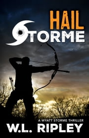 Hail Storme - A Wyatt Storme Thriller ebook by Kobo.Web.Store.Products.Fields.ContributorFieldViewModel