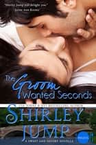 The Groom Wanted Seconds ebook by Shirley Jump