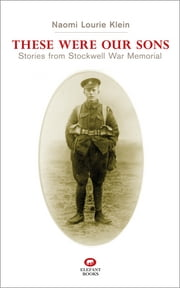 These Were Our Sons - Stories from Stockwell War Memorial ebook by Naomi Lourie Klein