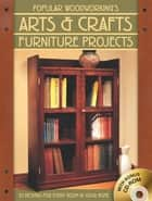 Popular Woodworking's Arts & Crafts Furniture - 25 Designs For Every Room In Your Home ebook by Popular Woodworking