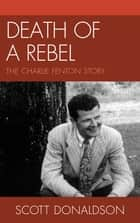 Death of a Rebel - The Charlie Fenton Story ebook by Scott Donaldson
