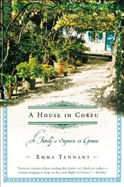 A House in Corfu - A Family's Sojourn in Greece ebook by Emma Tennant