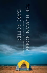 The Human Bobby - A Novel ebook by Gabe Rotter