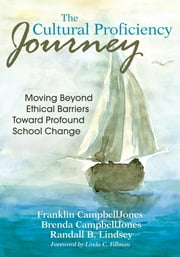 The Cultural Proficiency Journey - Moving Beyond Ethical Barriers Toward Profound School Change ebook by Brenda CampbellJones,Randall B. Lindsey,Dr. Franklin L. CampbellJones