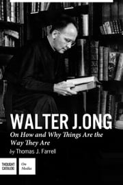 Walter J. Ong: On How and Why Things Are the Way They Are ebook by Thomas J. Farrell