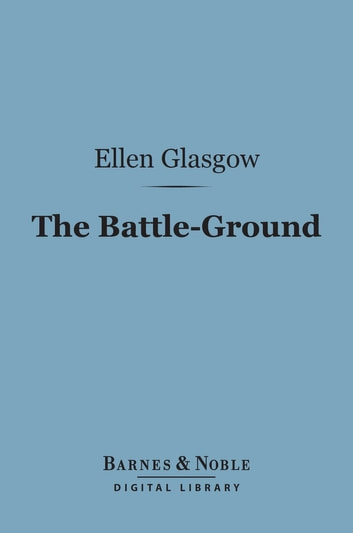 The Battle-Ground (Barnes & Noble Digital Library) ebook by Ellen Glasgow