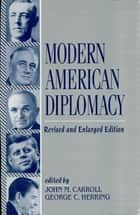 Modern American Diplomacy ebook by George C. Herring,John M. Carroll