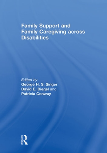 Family Support and Family Caregiving across Disabilities ebook by