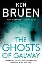 The Ghosts of Galway ebook by Ken Bruen