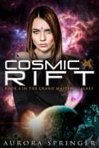 Cosmic Rift - Grand Masters' Galaxy, #4 ebook by Aurora Springer