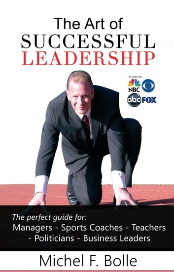 THE ART OF SUCCESSFUL LEADERSHIP - Empower the leader in you! ebook by Michel F. Bolle