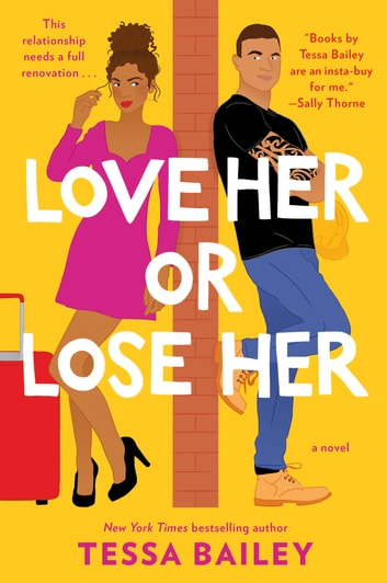 Love Her or Lose Her - A Novel E-bok by Tessa Bailey