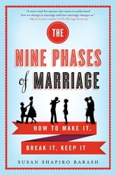 The Nine Phases of Marriage - How to Make It, Break It, Keep It ebook by Susan Shapiro Barash