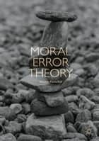 Moral Error Theory ebook by Wouter Floris Kalf