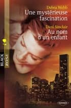 Une mystérieuse fascination - Au nom d'un enfant (Harlequin Black Rose) ebook by Debra Webb, Dani Sinclair