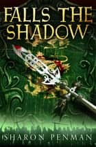 Falls the Shadow: The Welsh Princes Trilogy 2 ebook by Sharon Penman