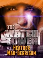 The Watchtower ebook by Heather Mar-Gerrison