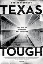 Texas Tough - The Rise of America's Prison Empire ebook by Robert Perkinson